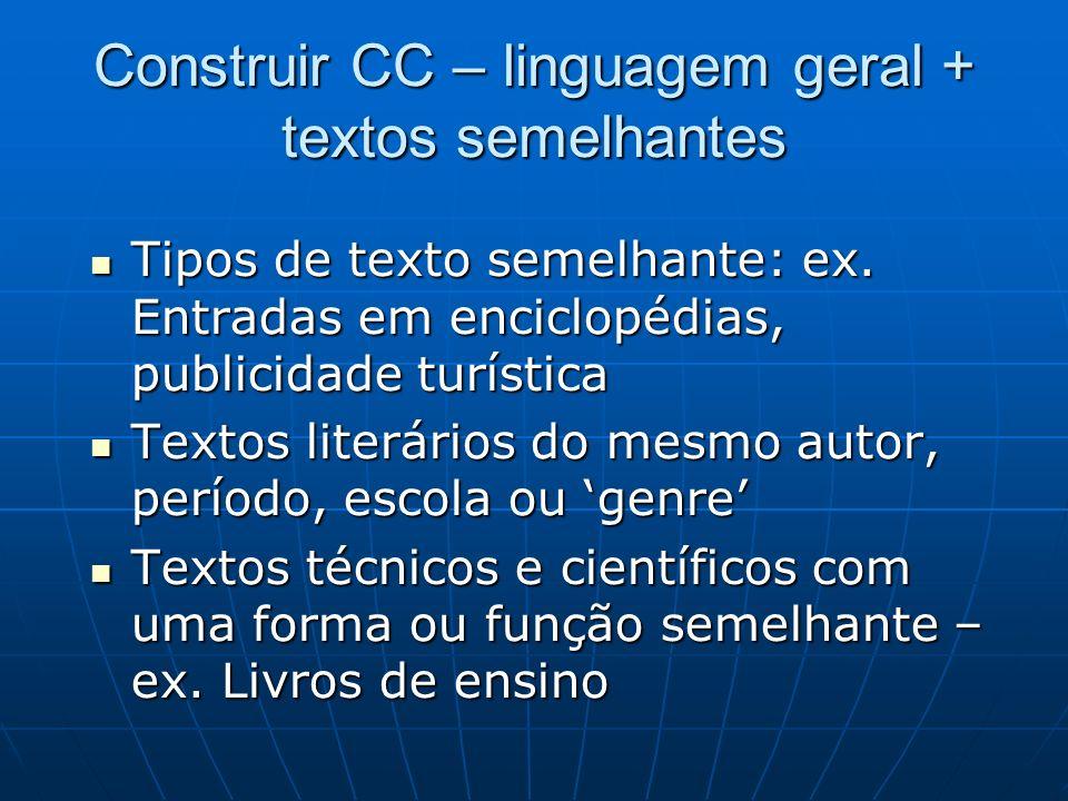 Construir CC – linguagem geral + textos semelhantes Tipos de texto semelhante: ex. Entradas em enciclopédias, publicidade turística Tipos de texto sem