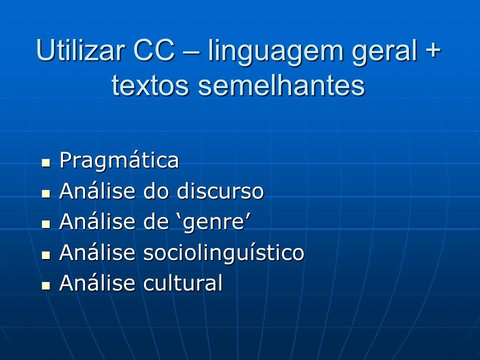 Utilizar CC – linguagem geral + textos semelhantes Pragmática Pragmática Análise do discurso Análise do discurso Análise de genre Análise de genre Aná