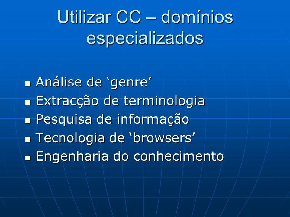 Utilizar CC – domínios especializados Análise de genre Análise de genre Extracção de terminologia Extracção de terminologia Pesquisa de informação Pes