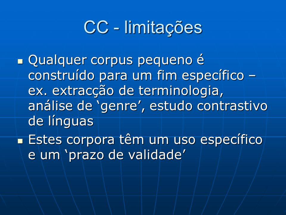 CC - limitações Qualquer corpus pequeno é construído para um fim específico – ex. extracção de terminologia, análise de genre, estudo contrastivo de l