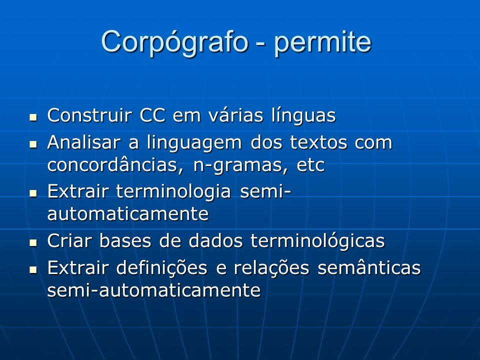 Corpógrafo - permite Construir CC em várias línguas Construir CC em várias línguas Analisar a linguagem dos textos com concordâncias, n-gramas, etc An