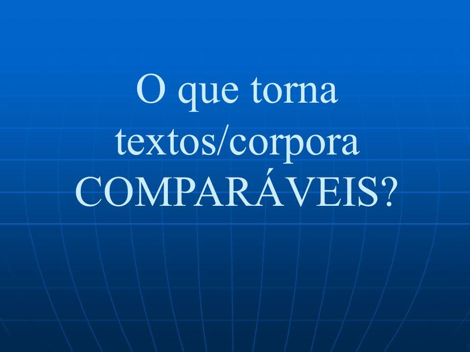 O que torna textos/corpora COMPARÁVEIS?