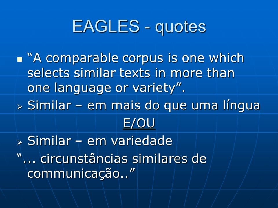 EAGLES - quotes A comparable corpus is one which selects similar texts in more than one language or variety. A comparable corpus is one which selects