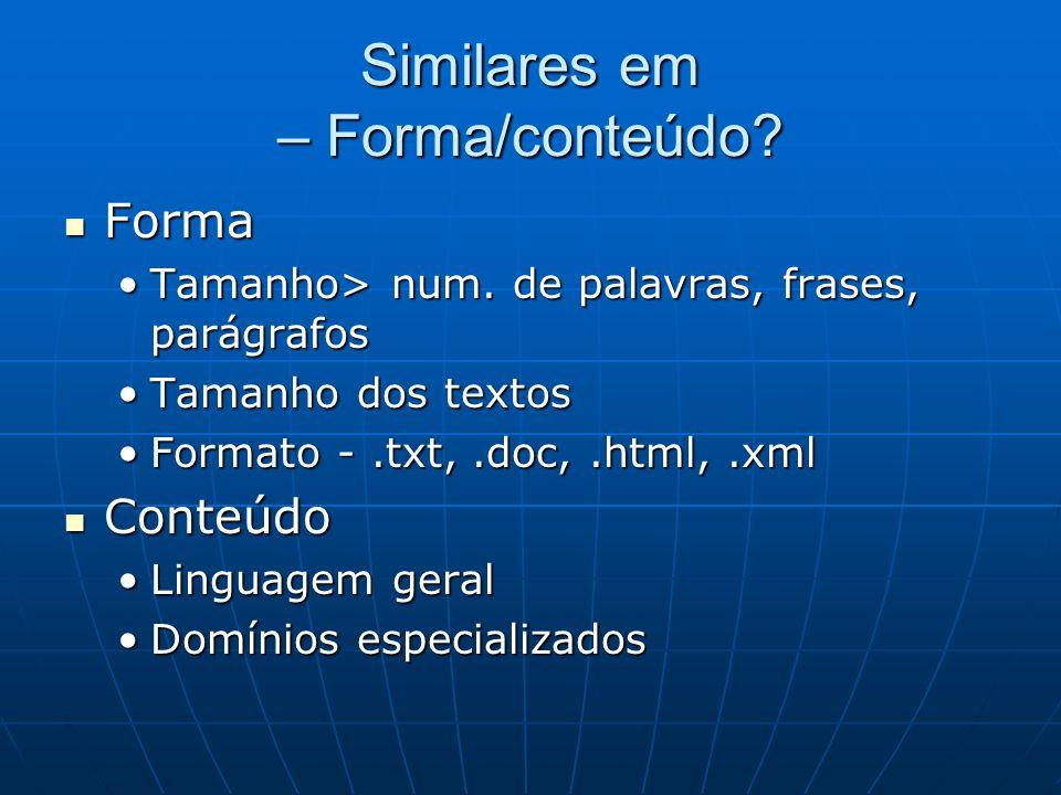Similares em – Forma/conteúdo? Forma Forma Tamanho> num. de palavras, frases, parágrafosTamanho> num. de palavras, frases, parágrafos Tamanho dos text