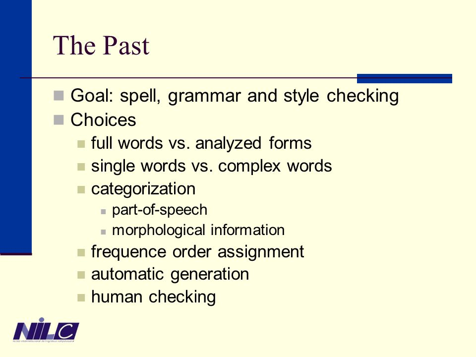 The Past Goal: spell, grammar and style checking Choices full words vs.