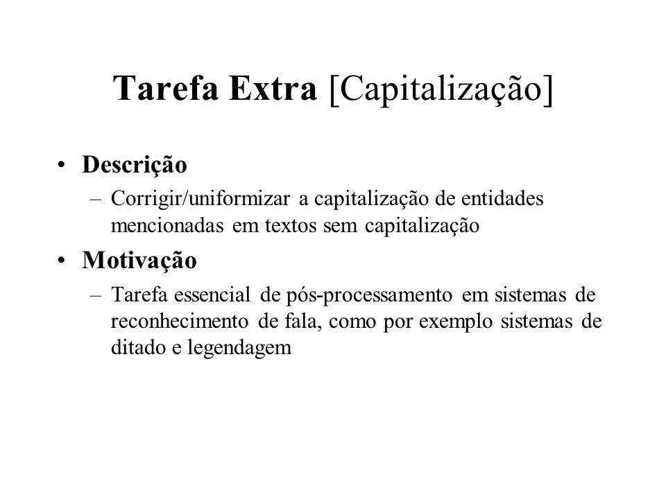 Tarefa Extra [Capitalização] Descrição –Corrigir/uniformizar a capitalização de entidades mencionadas em textos sem capitalização Motivação –Tarefa es