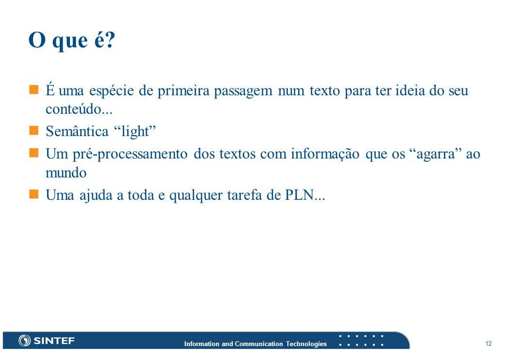 Information and Communication Technologies 12 O que é? É uma espécie de primeira passagem num texto para ter ideia do seu conteúdo... Semântica light
