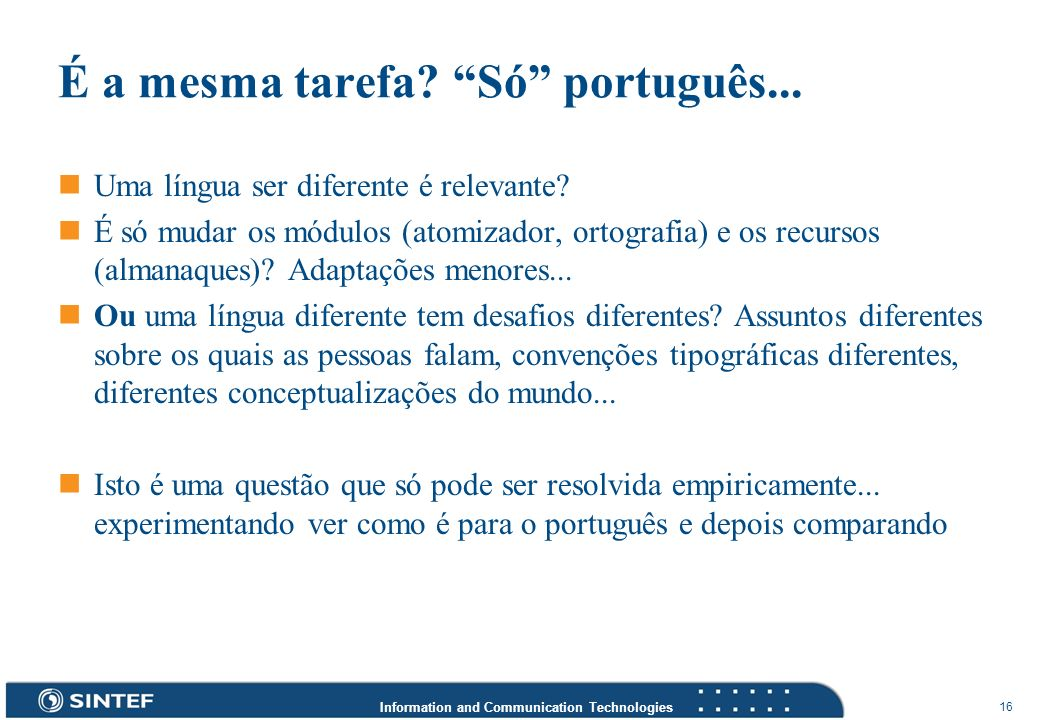 Information and Communication Technologies 16 É a mesma tarefa? Só português... Uma língua ser diferente é relevante? É só mudar os módulos (atomizado