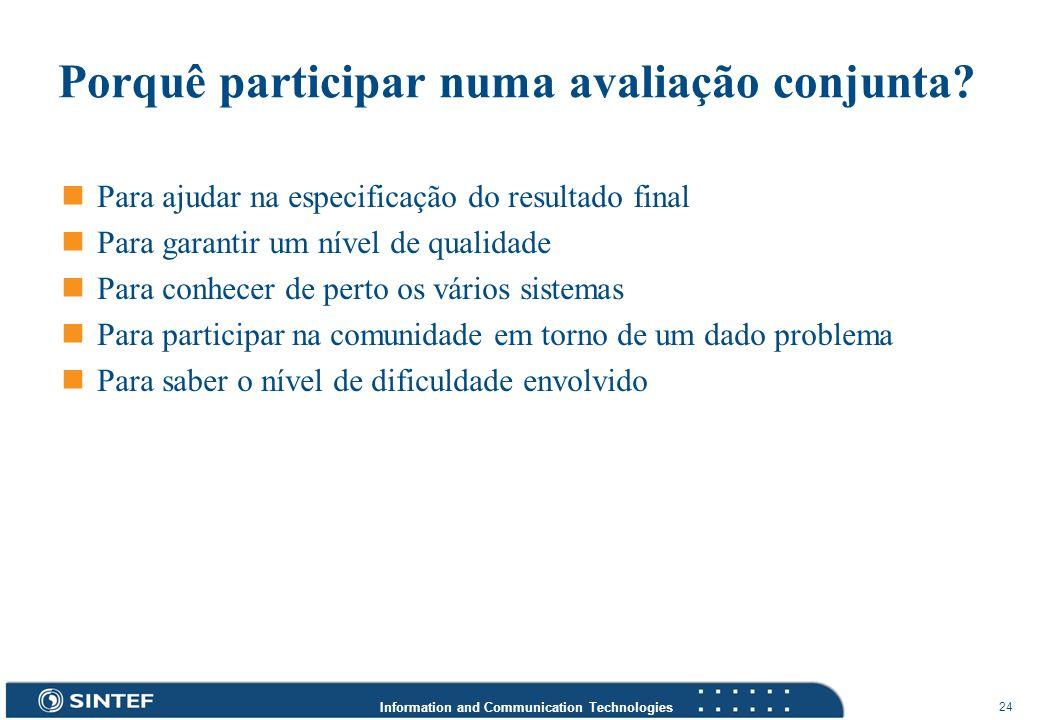 Information and Communication Technologies 24 Porquê participar numa avaliação conjunta? Para ajudar na especificação do resultado final Para garantir