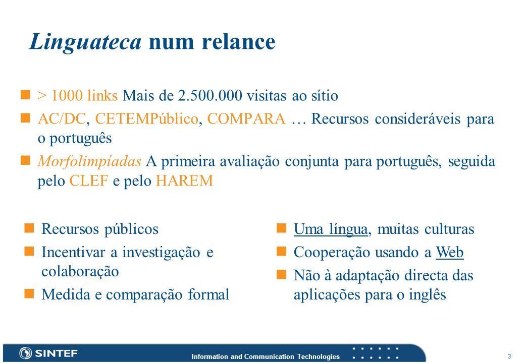 Information and Communication Technologies 3 Linguateca num relance > 1000 links Mais de 2.500.000 visitas ao sítio AC/DC, CETEMPúblico, COMPARA … Rec