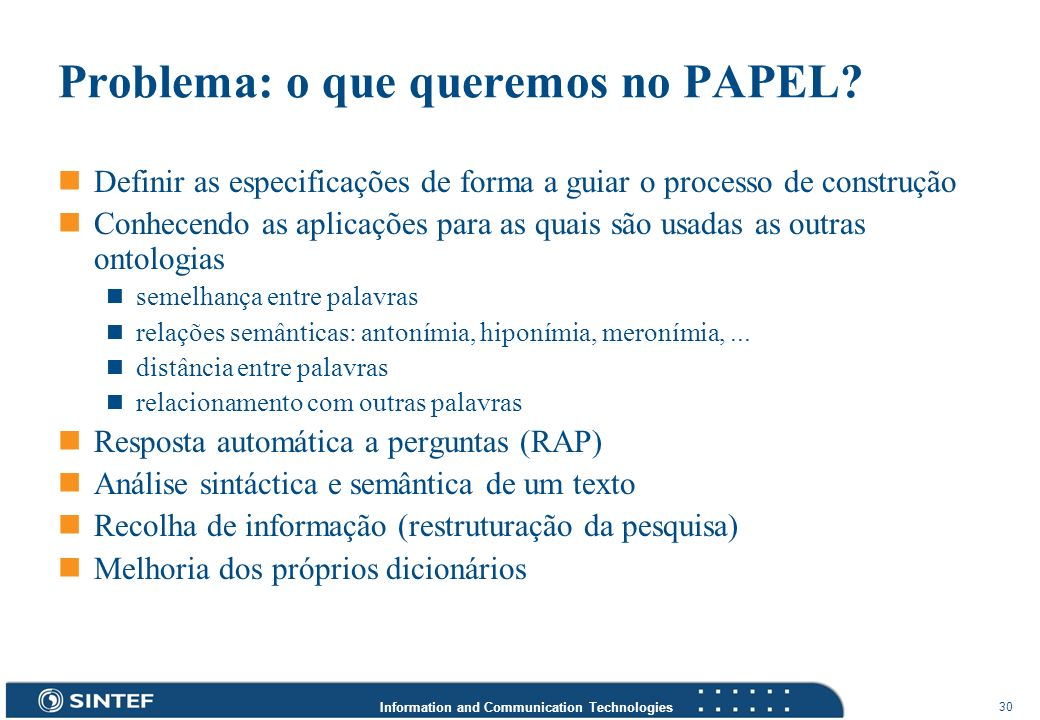 Information and Communication Technologies 30 Problema: o que queremos no PAPEL? Definir as especificações de forma a guiar o processo de construção C