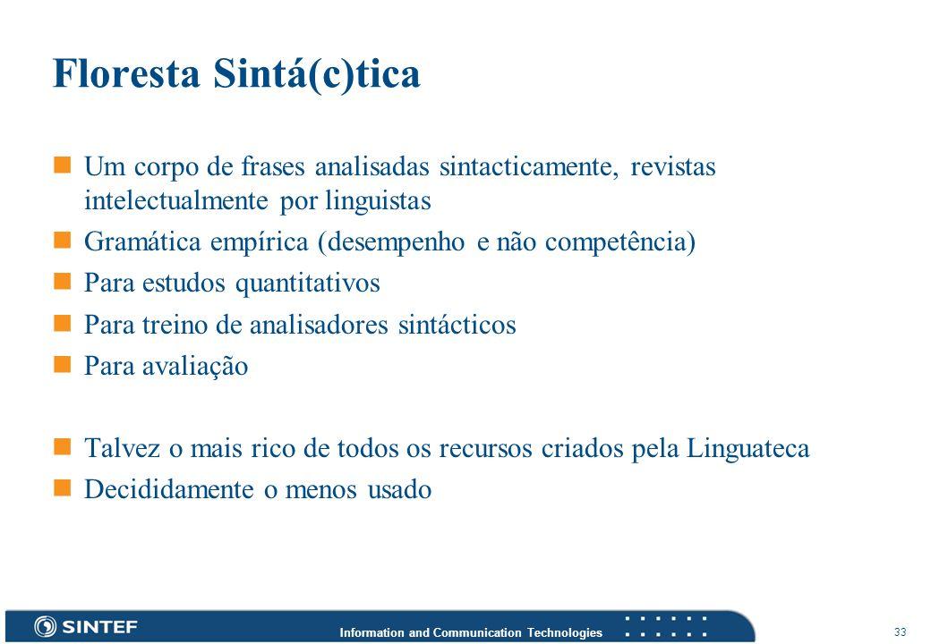 Information and Communication Technologies 33 Floresta Sintá(c)tica Um corpo de frases analisadas sintacticamente, revistas intelectualmente por lingu