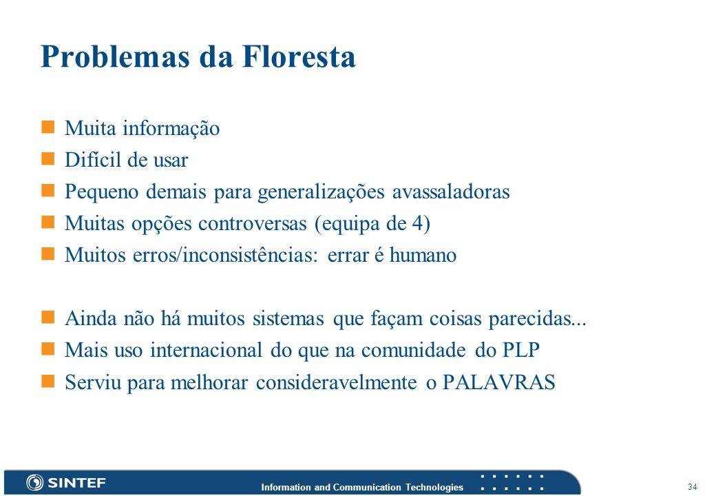 Information and Communication Technologies 34 Problemas da Floresta Muita informação Difícil de usar Pequeno demais para generalizações avassaladoras