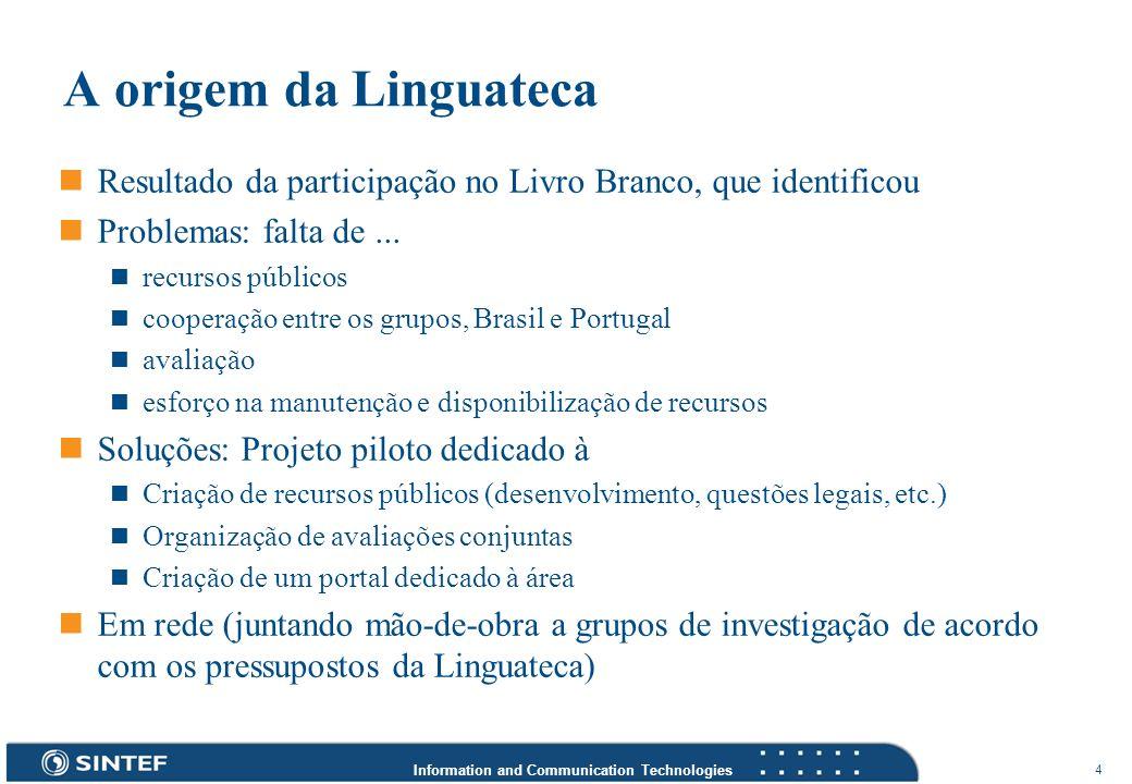 Information and Communication Technologies 4 A origem da Linguateca Resultado da participação no Livro Branco, que identificou Problemas: falta de...