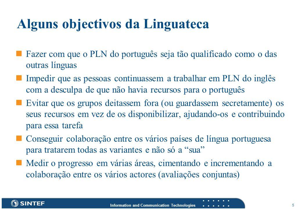 Information and Communication Technologies 5 Alguns objectivos da Linguateca Fazer com que o PLN do português seja tão qualificado como o das outras l