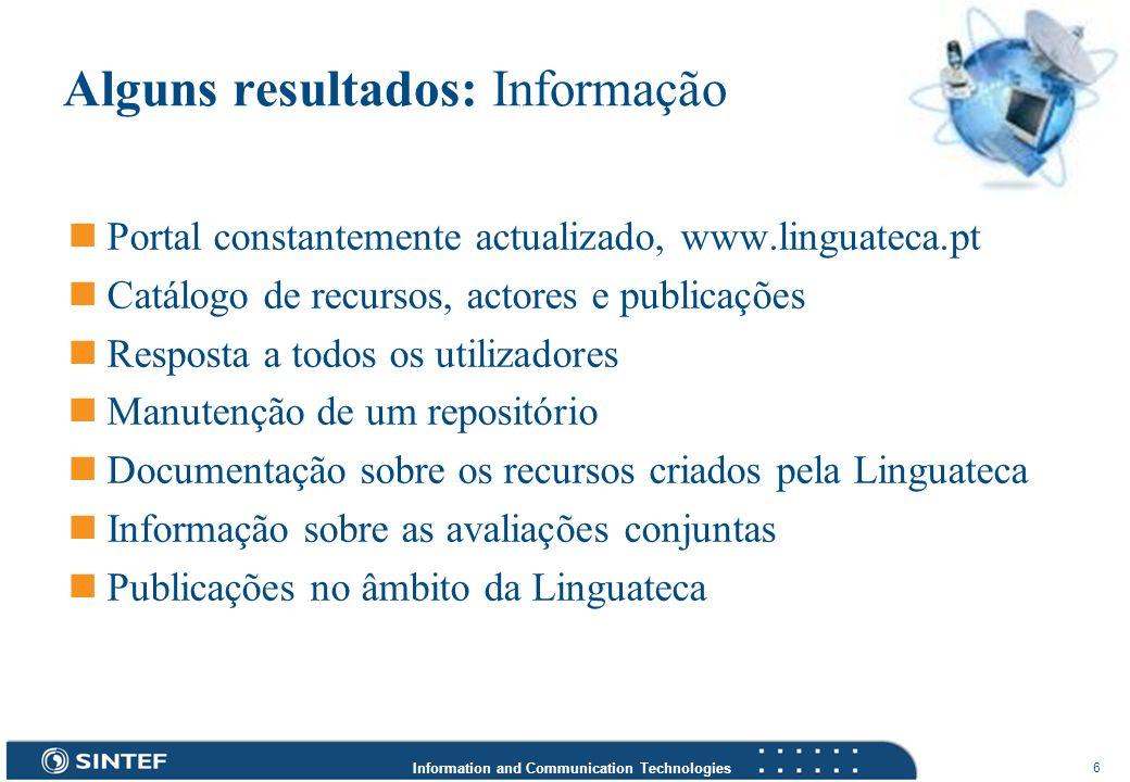 Information and Communication Technologies 6 Alguns resultados: Informação Portal constantemente actualizado, www.linguateca.pt Catálogo de recursos,