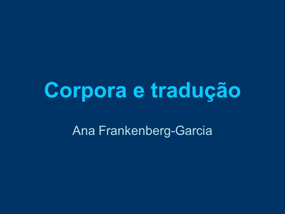 Corpora e tradução Ana Frankenberg-Garcia
