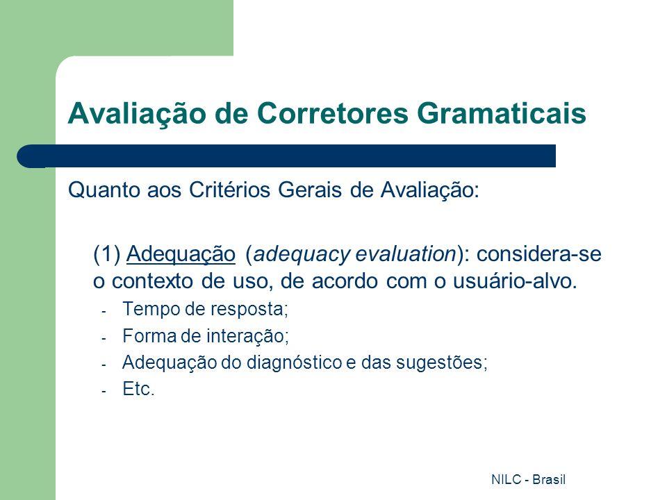 NILC - Brasil Avaliação de Corretores Gramaticais (2) Diagnóstico (diagnostic evaluation): Visa identificar limitações, erros e deficiências: feita por desenvolvedores.