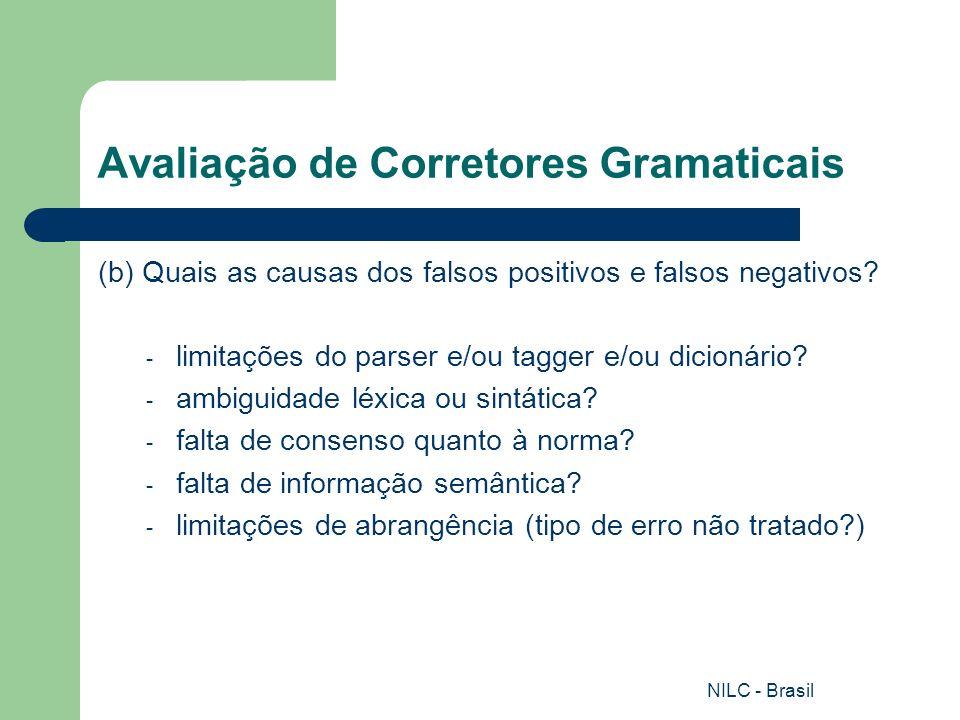 NILC - Brasil Avaliação de Corretores Gramaticais (3) Desempenho (performance evaluation): avaliação dos custos computacionais de processamento: uso de memória e tempo de execução versus recursos e técnicas utilizadas.