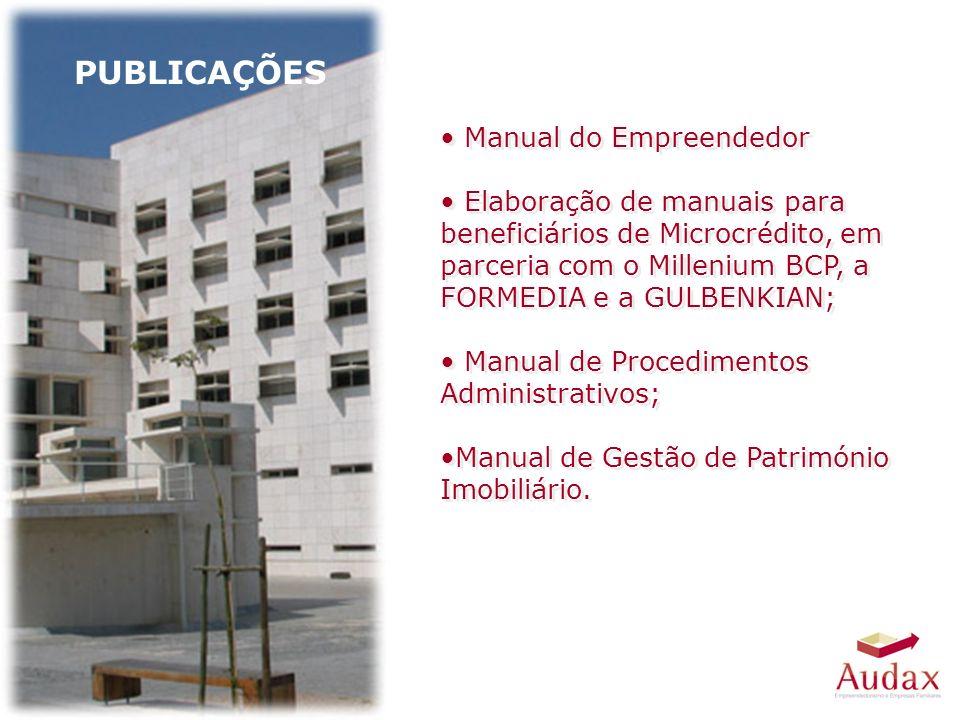 Manual do Empreendedor Elaboração de manuais para beneficiários de Microcrédito, em parceria com o Millenium BCP, a FORMEDIA e a GULBENKIAN; Manual de Procedimentos Administrativos; Manual de Gestão de Património Imobiliário.