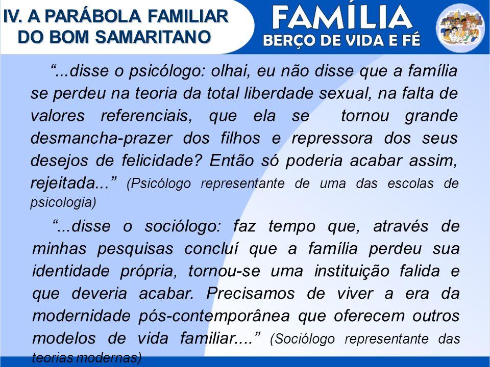 IV. A PARÁBOLA FAMILIAR DO BOM SAMARITANO...disse o psicólogo: olhai, eu não disse que a família se perdeu na teoria da total liberdade sexual, na fal