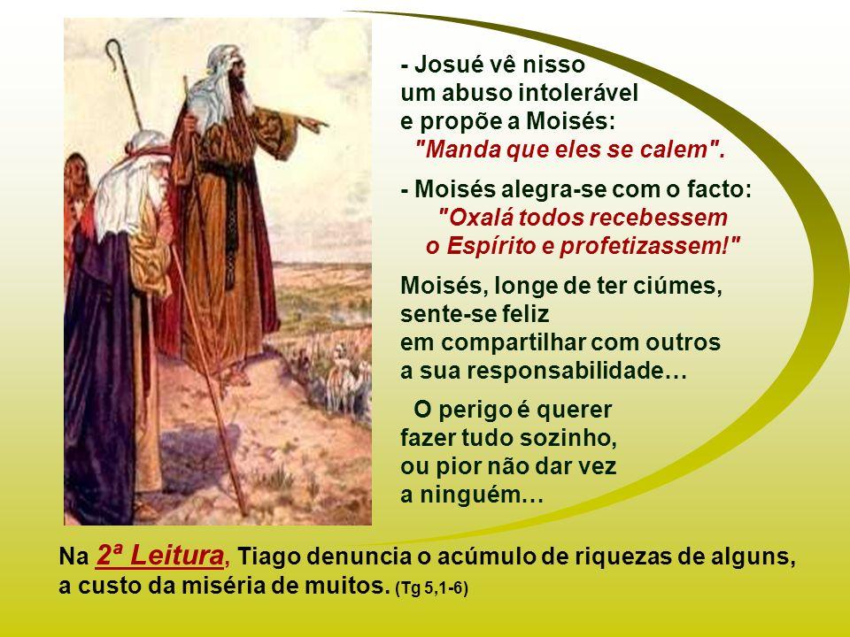 Na 1ª Leitura, vemos que a Palavra não é Monopólio de ninguém. (Nm 11,25-29) - Moisés idoso sente-se incapaz de continuar dirigindo o povo: