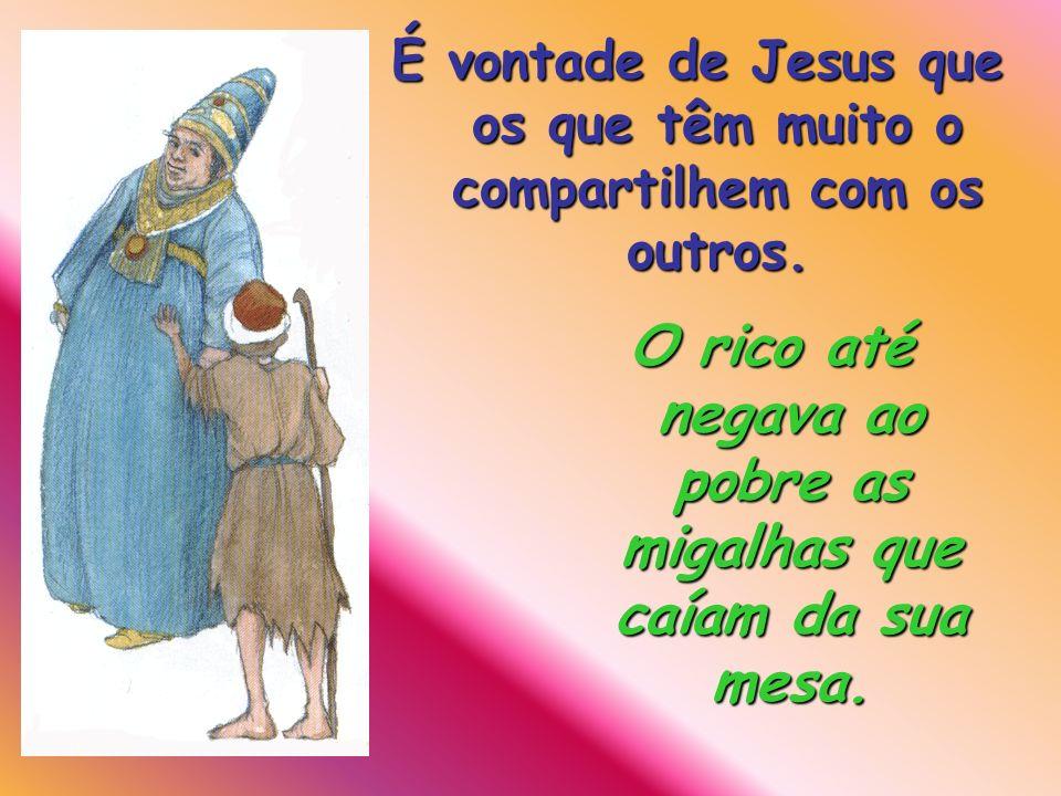 Assim no-lo ensina com a parábola do rico Epulão e o pobre Lázaro (Lucas 16, 19-3 1). É vontade de Jesus que os que têm muito o compartilhem com os ou