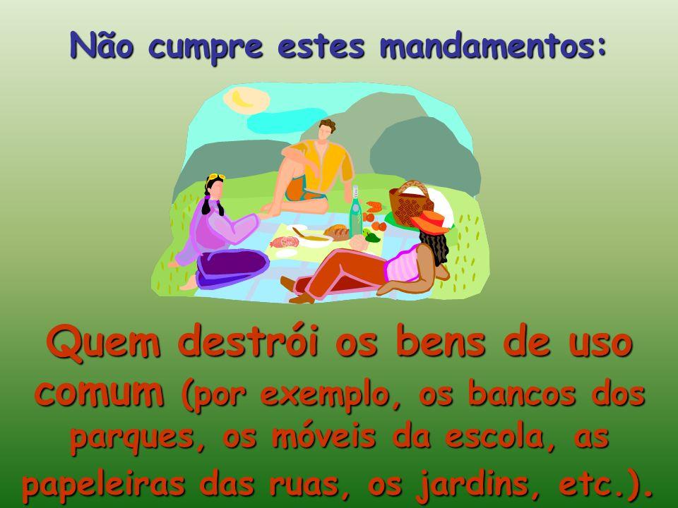 Quem destrói os bens de uso comum (por exemplo, os bancos dos parques, os móveis da escola, as papeleiras das ruas, os jardins, etc.).