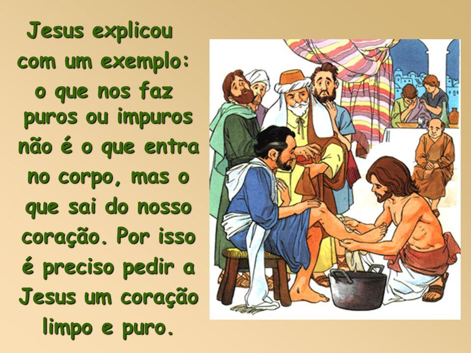 Os judeus da época de Jesus tinham o costume de se lavar muito bem antes de comer e antes de rezar e irem ao Templo; também limpavam com muito cuidado