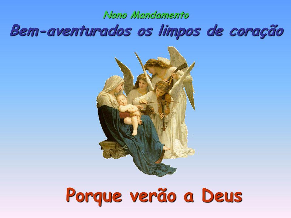 Nono Mandamento Bem-aventurados os limpos de coração Porque verão a Deus
