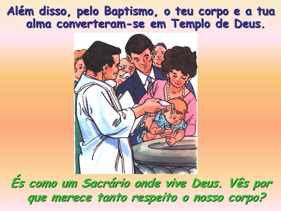 É a tua alma tal como Deus a deixou no dia do teu Baptismo: Sem mancha de pecado, teu Baptismo: Sem mancha de pecado, cheia de luz e de graças. Mas há