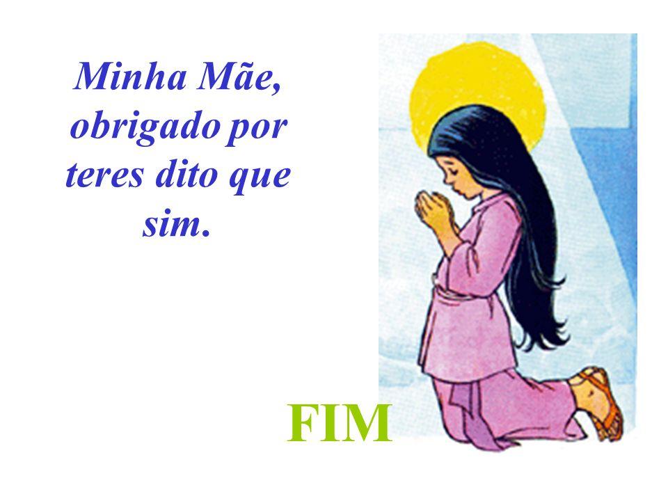 Maria disse: Eis aqui a escrava do Senhor; faça-se em mim segundo a tua palavra. EIS AQUI A ESCRAVA DO SENHOR