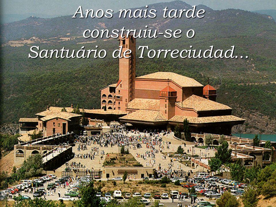 Anos mais tarde construiu-se o Santuário de Torreciudad...
