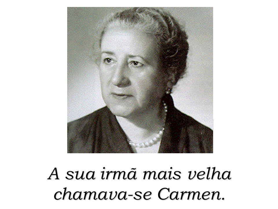 A sua irmã mais velha chamava-se Carmen.