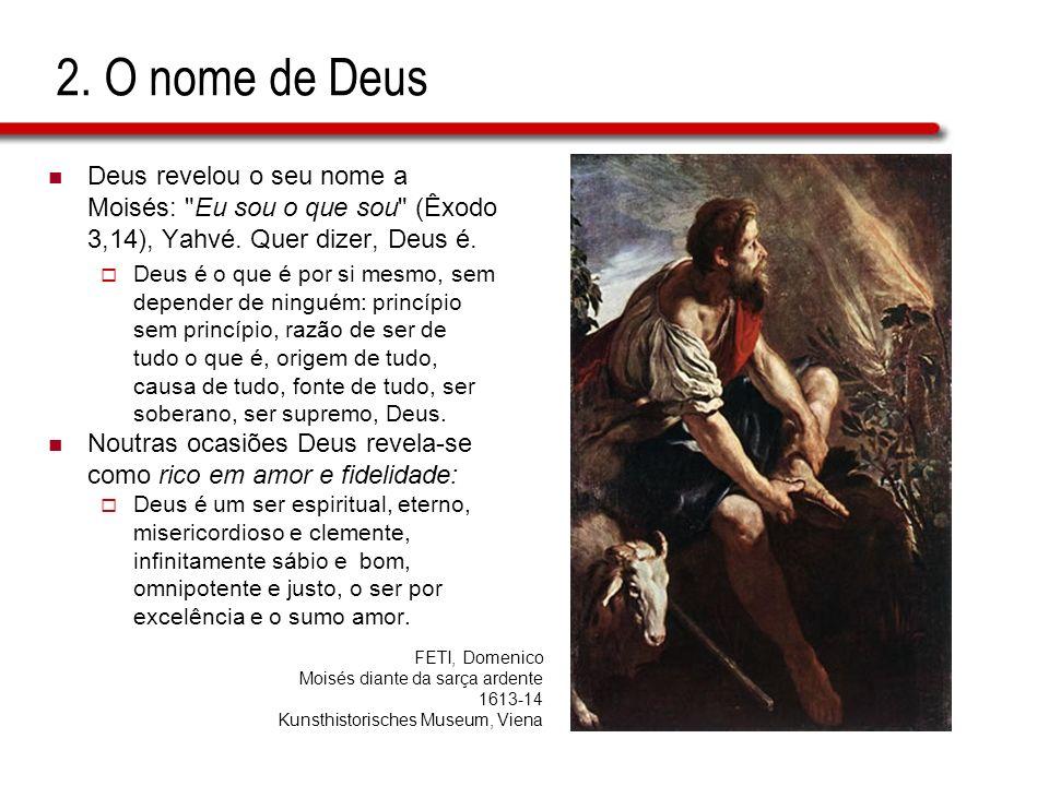 2.O nome de Deus Deus revelou o seu nome a Moisés: Eu sou o que sou (Êxodo 3,14), Yahvé.