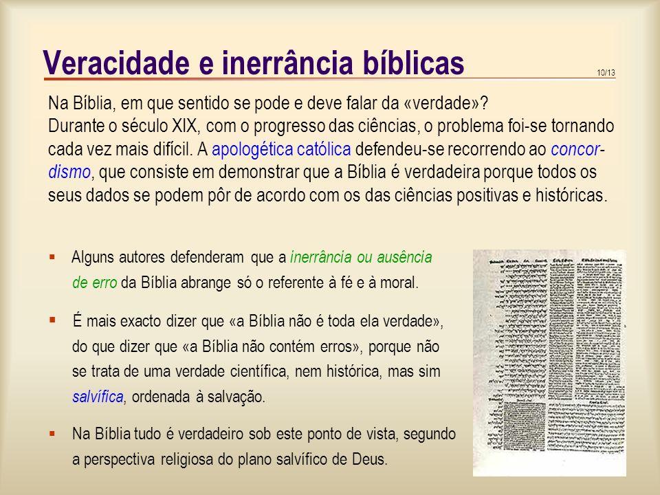 9/13 Veracidade e inerrância bíblicas Quando é contemplada como ausência do erro, a veracidade dos livros sagrados denomina-se inerrância bíblica. Nos