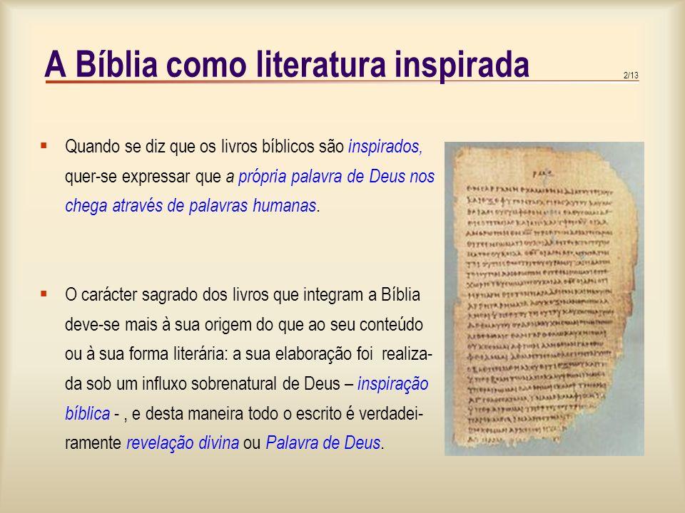 2/13 A Bíblia como literatura inspirada Quando se diz que os livros bíblicos são inspirados, quer-se expressar que a própria palavra de Deus nos chega através de palavras humanas.