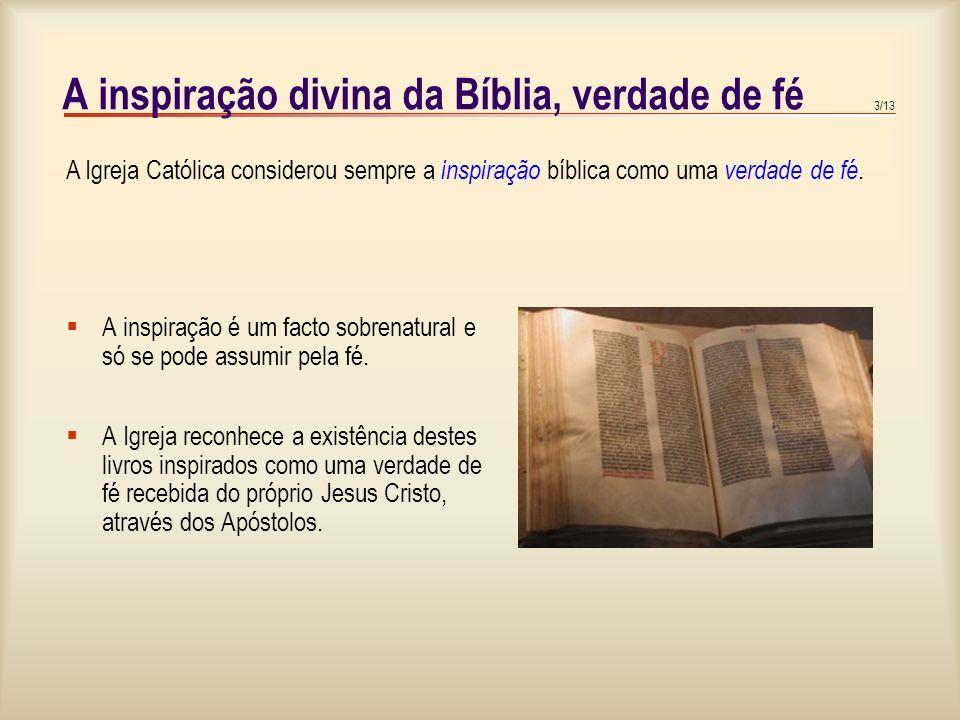 3/13 A inspiração divina da Bíblia, verdade de fé A inspiração é um facto sobrenatural e só se pode assumir pela fé.