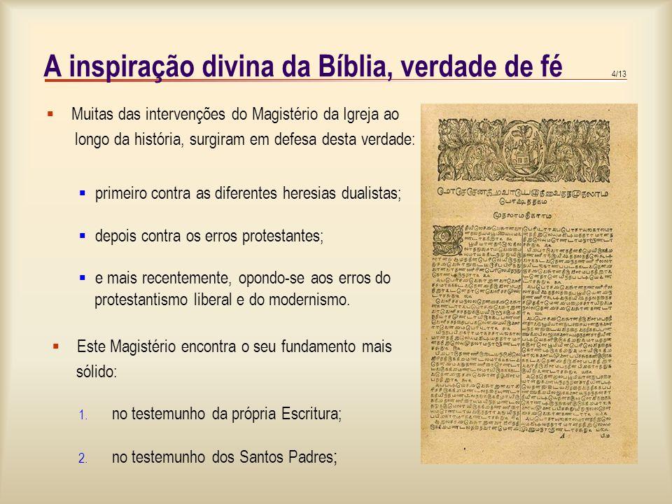 3/13 A inspiração divina da Bíblia, verdade de fé A inspiração é um facto sobrenatural e só se pode assumir pela fé. A Igreja reconhece a existência d