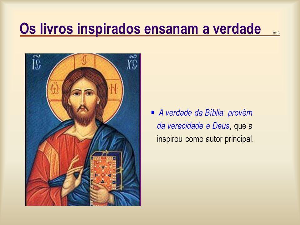 8/13 Os livros inspirados ensanam a verdade A verdade da Bíblia provém da veracidade e Deus, que a inspirou como autor principal.