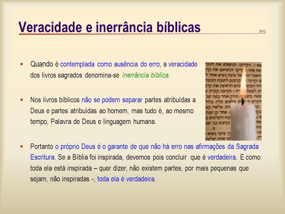 9/13 Veracidade e inerrância bíblicas Quando é contemplada como ausência do erro, a veracidade dos livros sagrados denomina-se inerrância bíblica.