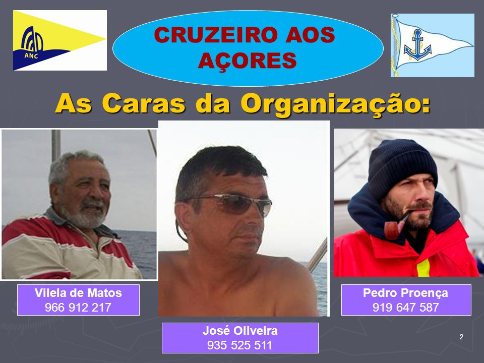 2 As Caras da Organização: Pedro Proença 919 647 587 José Oliveira 935 525 511 Vilela de Matos 966 912 217 CRUZEIRO AOS AÇORES