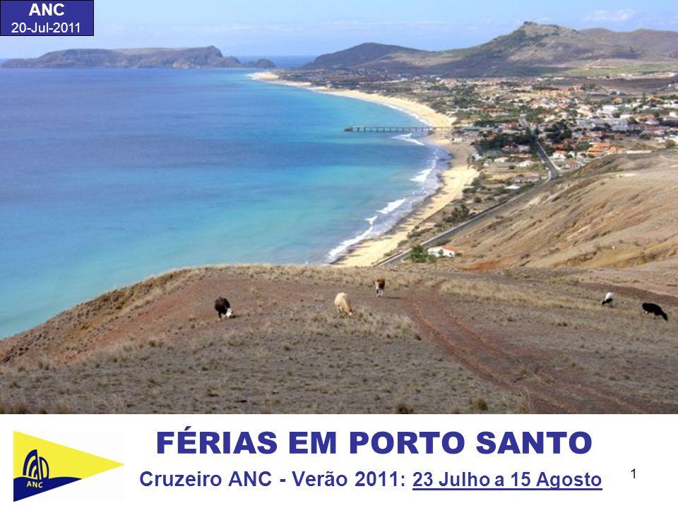 1 FÉRIAS EM PORTO SANTO Cruzeiro ANC - Verão 2011 : 23 Julho a 15 Agosto ANC 20-Jul-2011