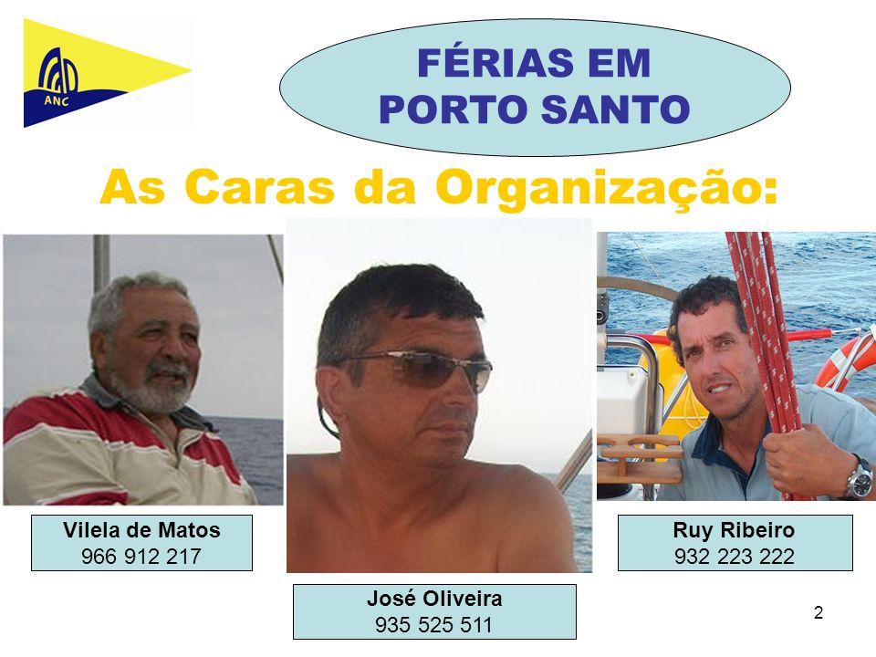 2 As Caras da Organização: Ruy Ribeiro 932 223 222 José Oliveira 935 525 511 Vilela de Matos 966 912 217 FÉRIAS EM PORTO SANTO