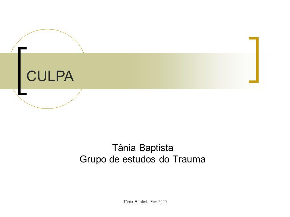 Tânia Baptista Fev.2009 Tânia Baptista Grupo de estudos do Trauma CULPA