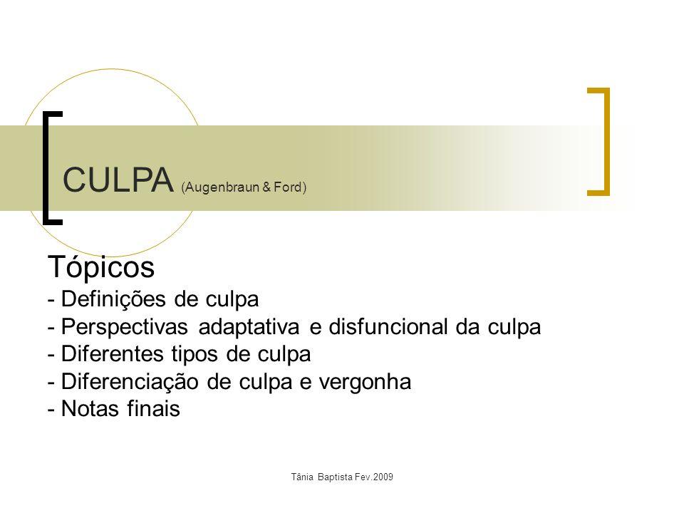 Tânia Baptista Fev.2009 Tópicos - Definições de culpa - Perspectivas adaptativa e disfuncional da culpa - Diferentes tipos de culpa - Diferenciação de