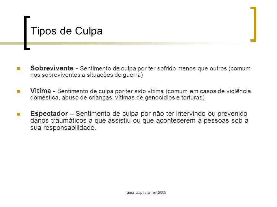 Tânia Baptista Fev.2009 Tipos de Culpa Sobrevivente - Sentimento de culpa por ter sofrido menos que outros (comum nos sobreviventes a situações de gue