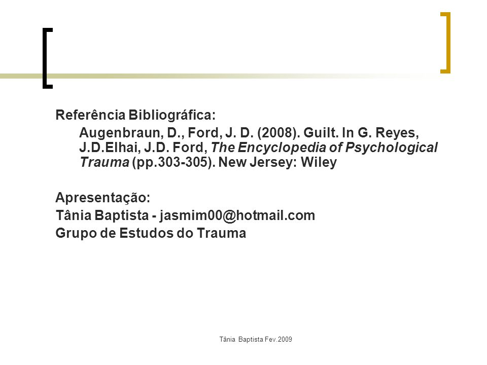 Tânia Baptista Fev.2009 Referência Bibliográfica: Augenbraun, D., Ford, J. D. (2008). Guilt. In G. Reyes, J.D.Elhai, J.D. Ford, The Encyclopedia of Ps