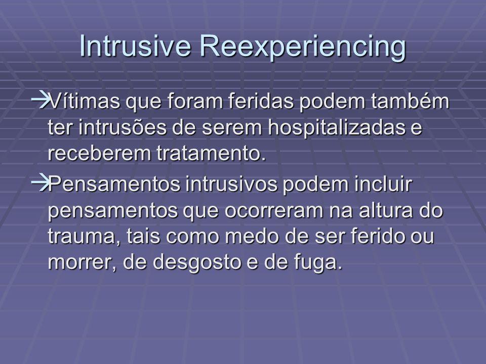 Intrusive Reexperiencing Vítimas que foram feridas podem também ter intrusões de serem hospitalizadas e receberem tratamento. Vítimas que foram ferida