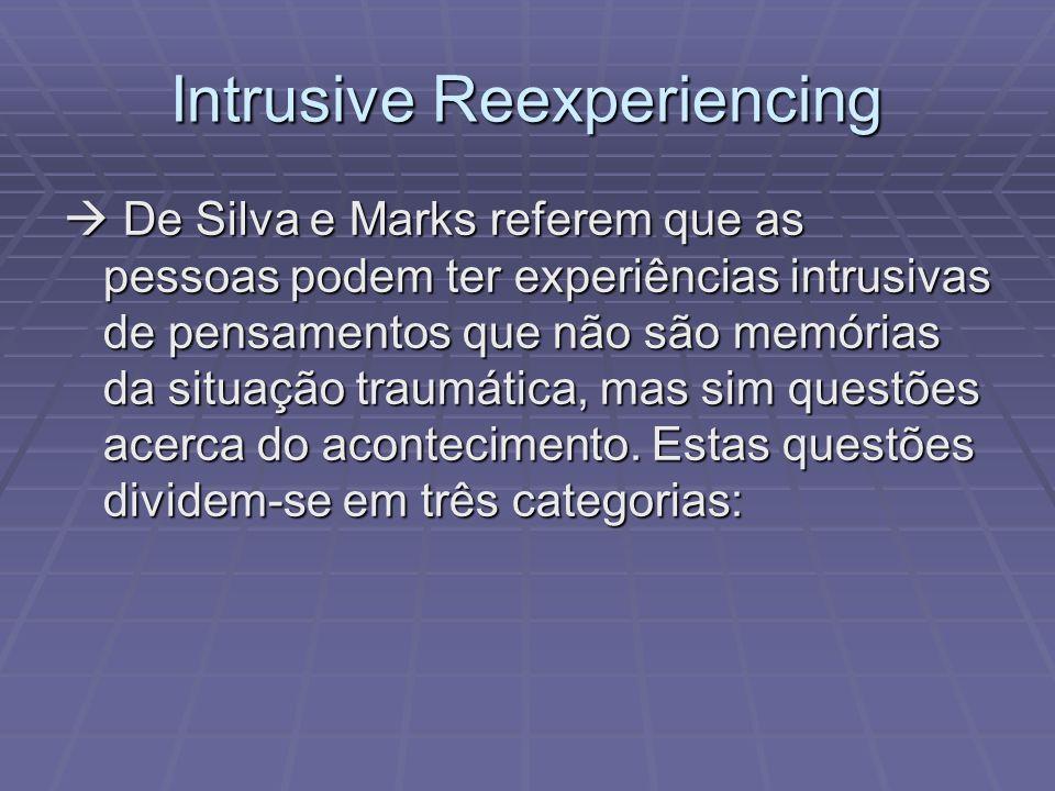 Intrusive Reexperiencing De Silva e Marks referem que as pessoas podem ter experiências intrusivas de pensamentos que não são memórias da situação tra